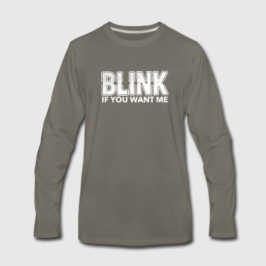 Blink if you want me! - Men's Premium Long Sleeve T-Shirt