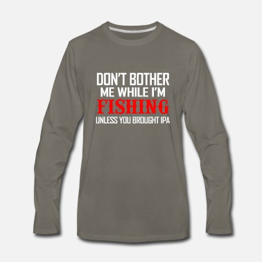 Bother Don't bother me while i'm fishing - Men's Premium Longsleeve Shirt