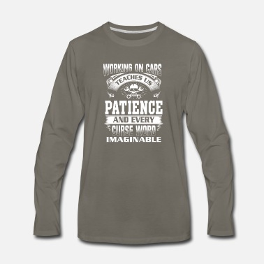 Work On Cars Funny Mechanic Working On Car Teaches Us Patience - Men's Premium Longsleeve Shirt