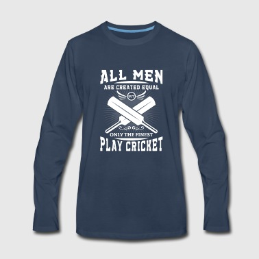 Men are created equal but the finest play cricket - Men's Premium Long Sleeve T-Shirt