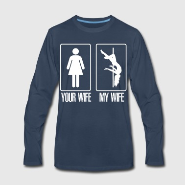 Your wife my wife pole dancing - Men's Premium Long Sleeve T-Shirt