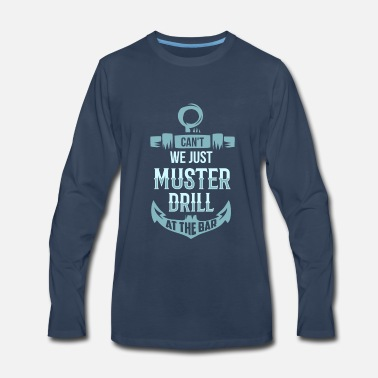 Cruise Funny Cruise Ship Muster Drill At The Bar - Men's Premium Long Sleeve T-Shirt