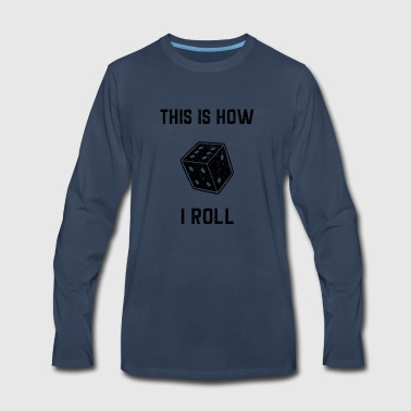 Roll The Dice this is how i roll dice - Men's Premium Long Sleeve T-Shirt