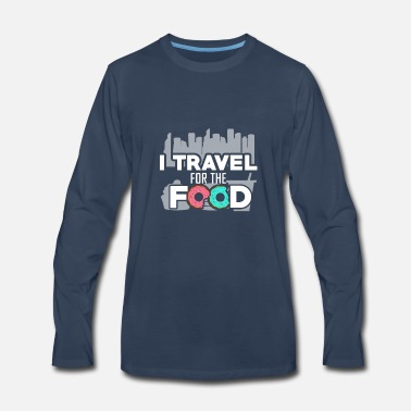 Travel Funny Travelling T-Shirt - I Travel for the Food - Men's Premium Long Sleeve T-Shirt