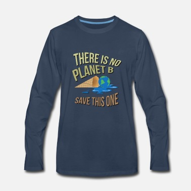 Planet There is no planet B, save this one. Awareness t s - Men's Premium Long Sleeve T-Shirt