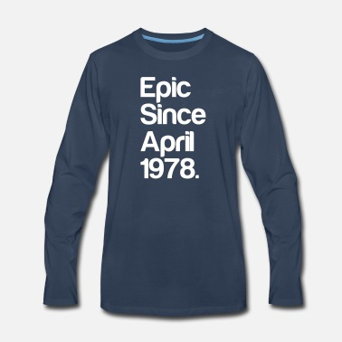 40th Birthday EPIC since April 1978 - 40th birthday -fourty gift - Men's Premium Long Sleeve T-Shirt
