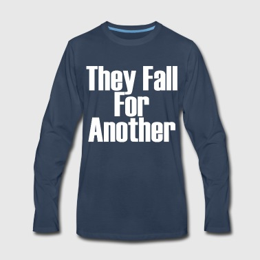 They Fall For Another - Men's Premium Long Sleeve T-Shirt