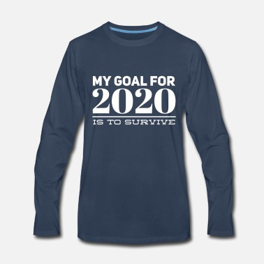 My goal for 2020 is to survive - Men's Premium Longsleeve Shirt