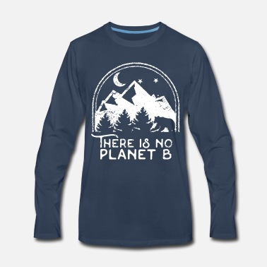 B Day Earth Day There Is No Planet B - Men's Premium Longsleeve Shirt
