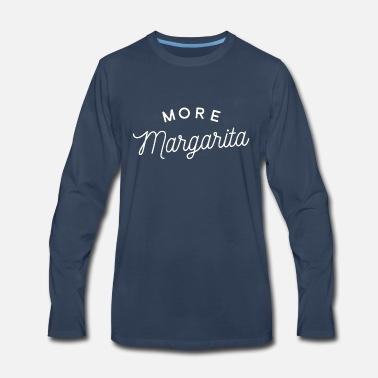 Margarita More Margarita - Men's Premium Longsleeve Shirt