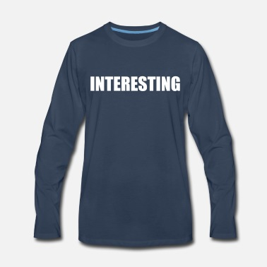 Interesting interesting - Men's Premium Longsleeve Shirt