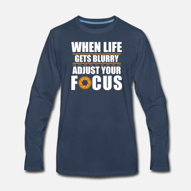 Instant When Life Gets Blurry, Adjust Your Focus - Men's Premium Long Sleeve T-Shirt