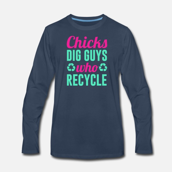 Gift Idea Long-Sleeve Shirts - Chicks Dig Guys Who Recycle - Men's Premium Longsleeve Shirt navy