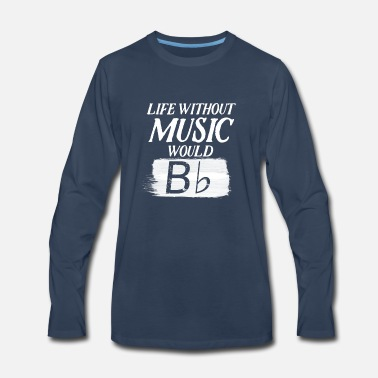 Life Without Music Would B Flat - Men's Premium Longsleeve Shirt