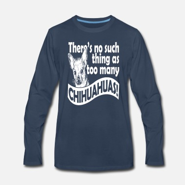 Socks There's no Such Thing as Too Many Chihuahuas Gifts - Men's Premium Longsleeve Shirt