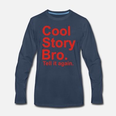 Tell It Again Cool Story Bro tell it again - Men's Premium Longsleeve Shirt