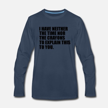 Sarcastic i have neither the time - Men's Premium Long Sleeve T-Shirt