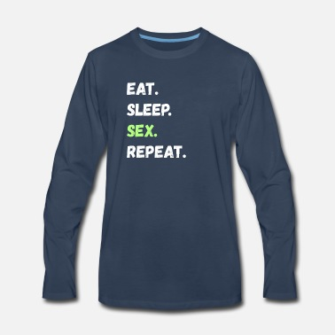 Kama Sutra Eat Sleep Sex Repeat Lifestyle Gifts - Men's Premium Long Sleeve T-Shirt