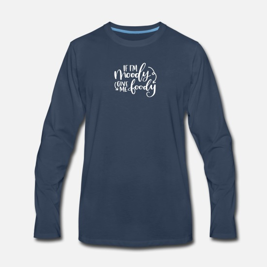 Quotes Long-Sleeve Shirts - Quotes If I'm Moody Give Me Foody - Men's Premium Longsleeve Shirt navy