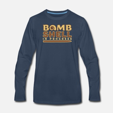 Bomb Shell Bomb Shell in Progress funny quote gift - Men's Premium Long Sleeve T-Shirt