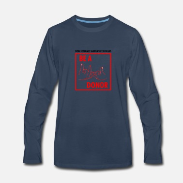 Blood Donor BE A BLOOD DONOR - Men's Premium Longsleeve Shirt