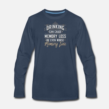Memory Loss Drinking Can Cause Memory Loss - Men's Premium Longsleeve Shirt
