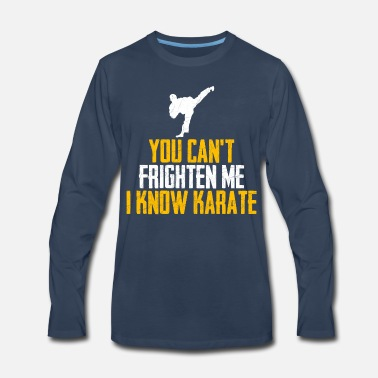 You can't frighten me, I know Karate design - Men's Premium Longsleeve Shirt