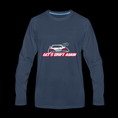 Let's Drift Again Gift - Men's Premium Long Sleeve T-Shirt