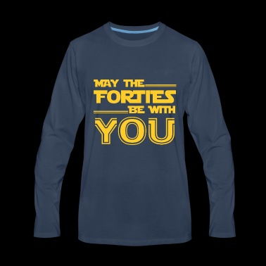 May The Forties Be with you shirt - Men's Premium Long Sleeve T-Shirt