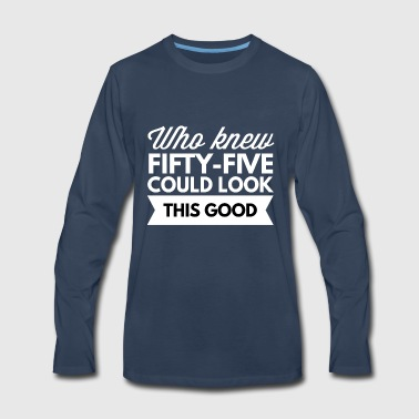 Who knew 55 could look this good - Men's Premium Long Sleeve T-Shirt