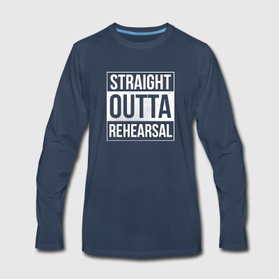 Straight Outta Rehearsal Theatre - Men's Premium Long Sleeve T-Shirt