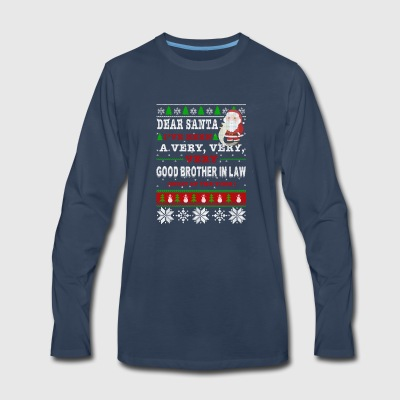 Dear Santa I've Been A Very Good Brother In Law - Men's Premium Long Sleeve T-Shirt