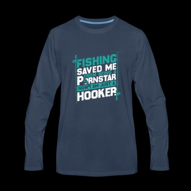 Fishing saved me from being a pornstar gift love - Men's Premium Long Sleeve T-Shirt