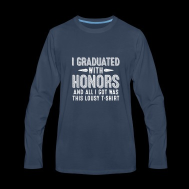 I Graduated With Honors And All I Got Was This - Men's Premium Long Sleeve T-Shirt