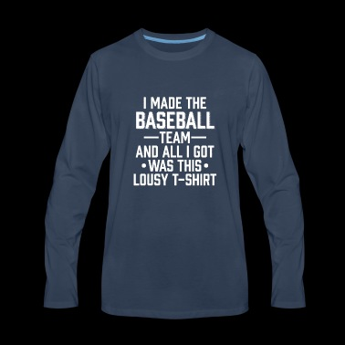 Made The Baseball Team And All I Got Was This - Men's Premium Long Sleeve T-Shirt