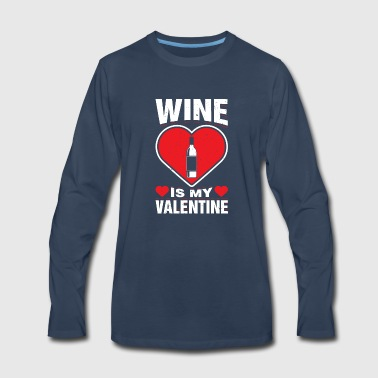 Wine Is My Valentine's Alcoholic Beverage Love Day - Men's Premium Long Sleeve T-Shirt