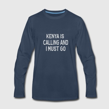 KENYA IS CALLING AND I MUST GO - Men's Premium Long Sleeve T-Shirt