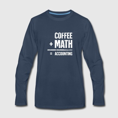 Coffee - Funny Accountant - Men's Premium Long Sleeve T-Shirt