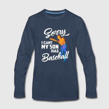 Sorry I Can't My Son Has Baseball Mom Gift  - Men's Premium Long Sleeve T-Shirt