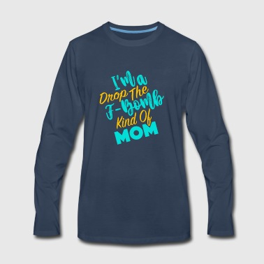 I'm Drop The F-Bomb Kind of Mom - Men's Premium Long Sleeve T-Shirt