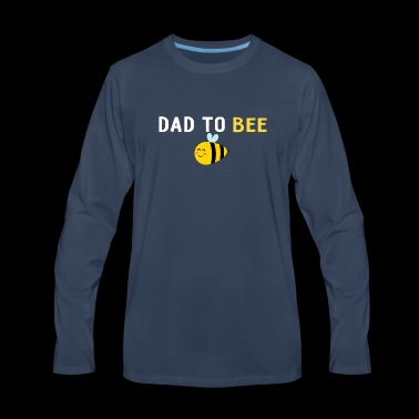 Mens Dad To Be - Dad To Bee - Baby Announcement - Men's Premium Long Sleeve T-Shirt