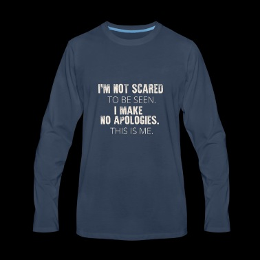 I'm not scared to be seen This is Me - Men's Premium Long Sleeve T-Shirt