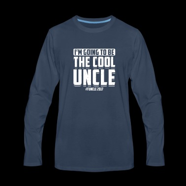 I'm Going To Be The Cool Uncle #Funcle 2017 Humor - Men's Premium Long Sleeve T-Shirt