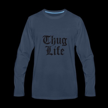 Thug Life - Men's Premium Long Sleeve T-Shirt