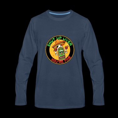 Shut up liver you re fine, tequila, cinco de mayo - Men's Premium Long Sleeve T-Shirt