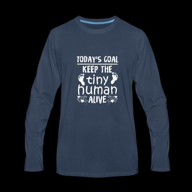 Today's Mothers Goal Statement shirt - Men's Premium Long Sleeve T-Shirt