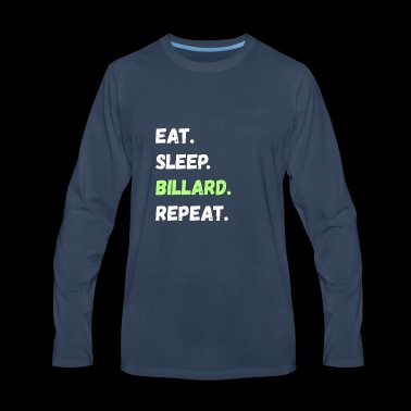 Eat. Sleep. Billard. Repeat. Tee Shirt Gifts - Men's Premium Long Sleeve T-Shirt