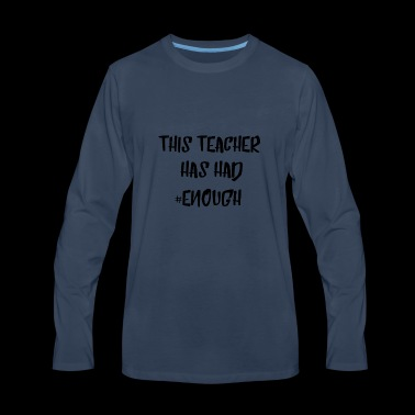 This Teacher Has Had #Enough Quote Tee Shirt Gifts - Men's Premium Long Sleeve T-Shirt