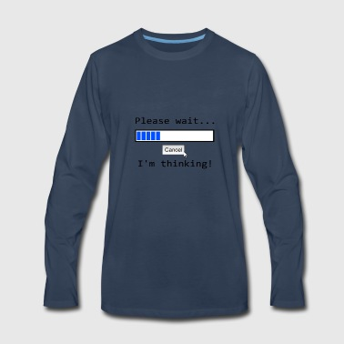 Please wait... I'm thinking - Men's Premium Long Sleeve T-Shirt