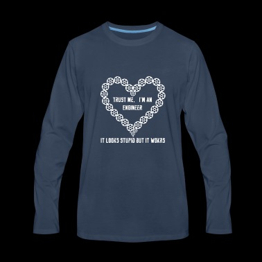 Trust me I'm an Engineer / Engineers Love - Men's Premium Long Sleeve T-Shirt